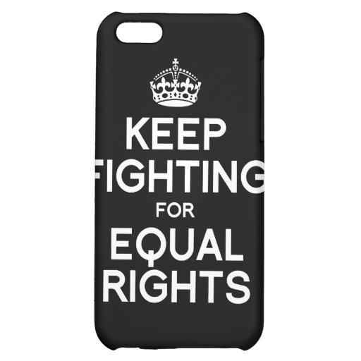KEEP FIGHTING FOR EQUAL RIGHTS iPhone 5C CASE