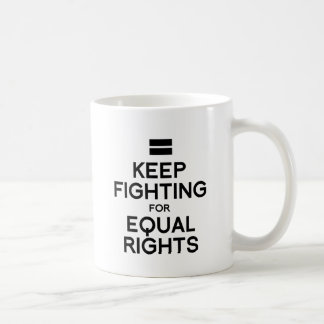 KEEP FIGHTING FOR EQUAL RIGHTS CLASSIC WHITE COFFEE MUG