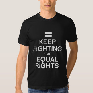 KEEP FIGHTING FOR EQUAL RIGHTS T SHIRT