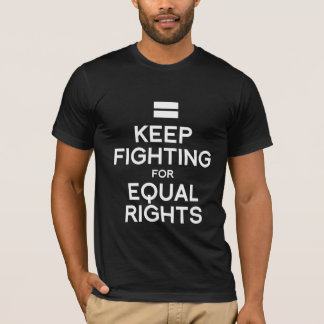 KEEP FIGHTING FOR EQUAL RIGHTS T-Shirt