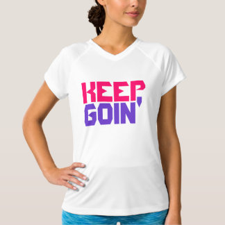 Keep goin' ladies T-Shirt