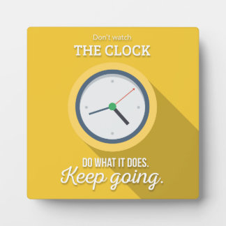 Keep going don't watch the clock yellow plaque