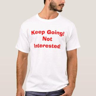 Keep Going! Not Interested! T-Shirt