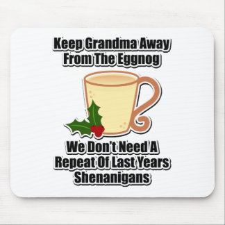 Keep Grandma Away From The Eggnog Mouse Pad