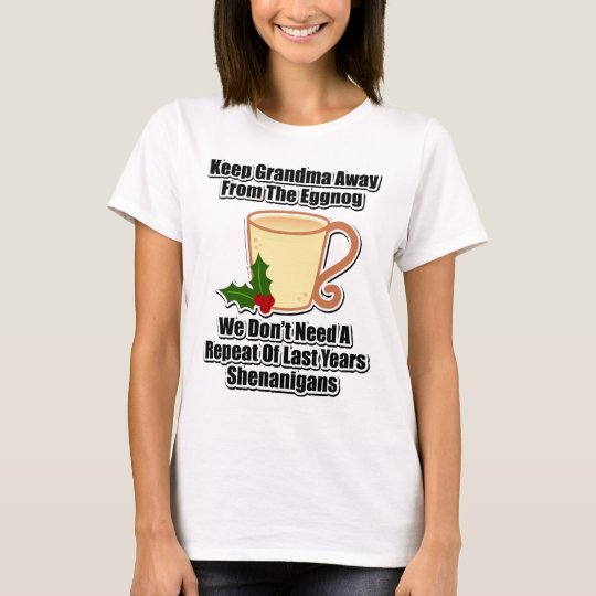 Keep Grandma Away From The Eggnog T-Shirt