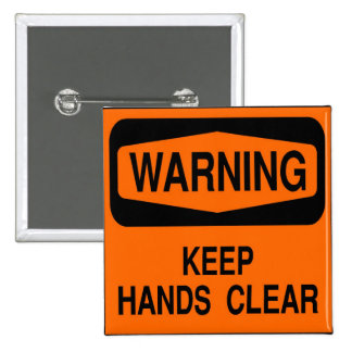Keep hands clear pinback button