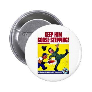 Keep Him Goose-Stepping Pinback Button