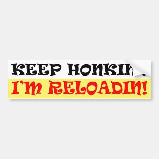 KEEP HONKIN' - I'M RELOADIN'! BUMPER STICKERS