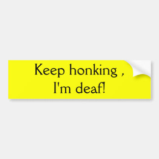 Keep honking I m deaf Bumper Sticker