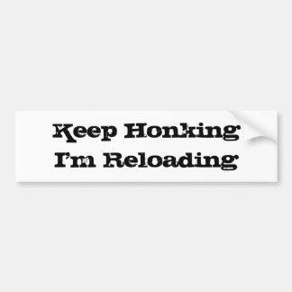 Keep Honking I m Reloading Bumper Sticker