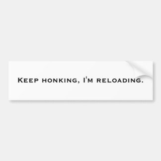 Keep honking, I'm reloading. Car Bumper Sticker