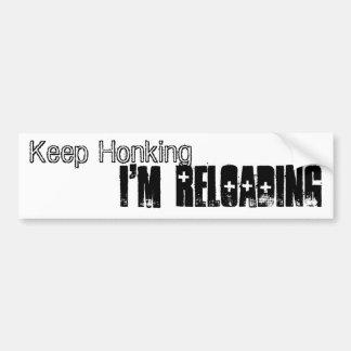 Keep Honking, I'm Reloading Car Bumper Sticker