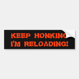 Keep Honking I'm Reloading! Bumper Stickers
