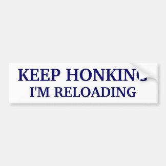 Keep Honking - I'm Reloading Car Bumper Sticker
