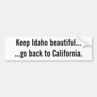 Keep Idaho beautiful......go back to California. Bumper Sticker