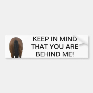 KEEP IN MIND THAT YOU ARE BEHIND ME! BUMPER STICKER