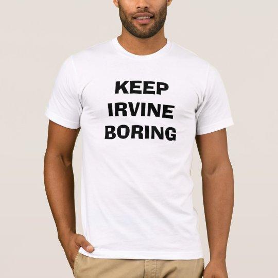 Keep Irvine Boring T-Shirt