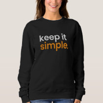 Keep Is Simple Minimalism Sweatshirt