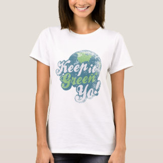 Keep it green yo! T-Shirt