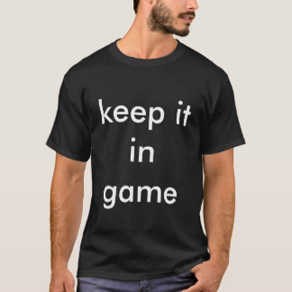 """keep it in game"" black tee shirt"