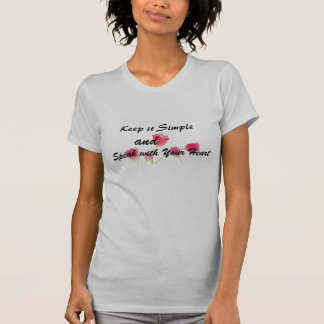 keep it simple and speak from the heart tshirt