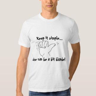 Keep it Simple... funny slogan Tee Shirt