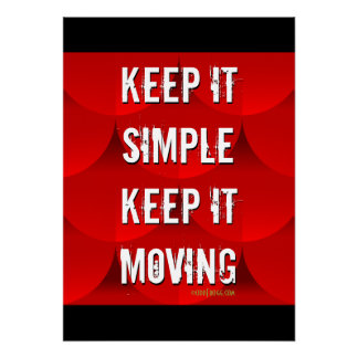 Keep It Simple Keep It Moving 20x28 Poster
