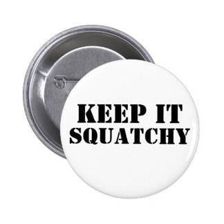 Keep It Squatchy Pinback Buttons