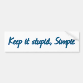 Keep it stupid, Simple. Bumper Sticker