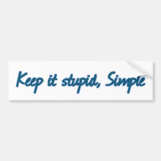 Keep it stupid, Simple. Bumper Sticker