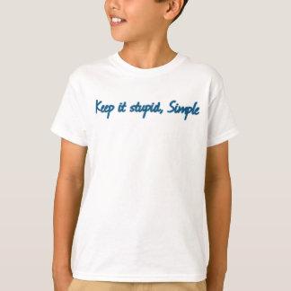 Keep it stupid, Simple. T-Shirt