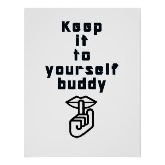 Keep It To Yourself Buddy :: Funny Poster