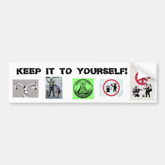 Keep it to yourself! bumper sticker