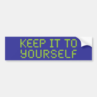 Keep it to yourself car bumper sticker