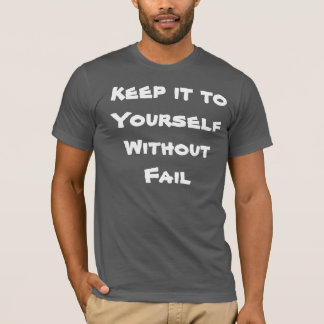 Keep it to Yourself Without Fail T-Shirt