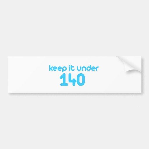 Keep it under 140 car bumper sticker