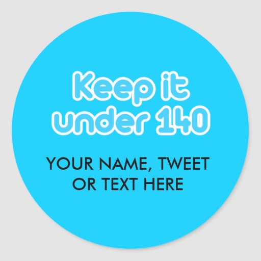 Keep it under 140 characters classic round sticker