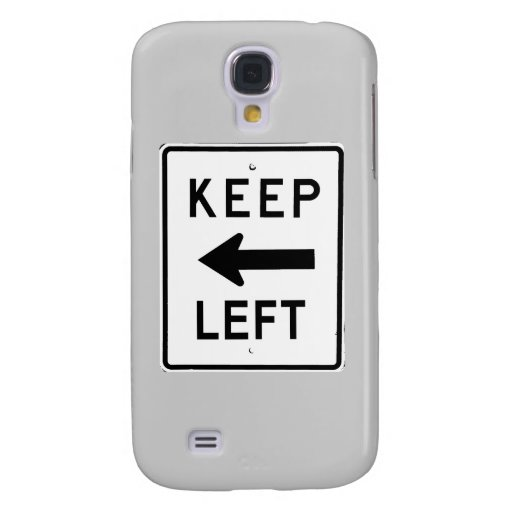 KEEP LEFT SIGN SAMSUNG GALAXY S4 CASES