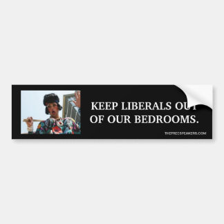 KEEP LIBERALS OUT OF OUR BEDROOMS BUMPER STICKER