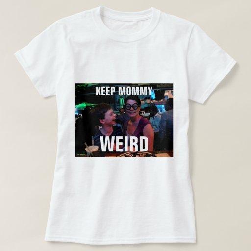 Keep Mommy Weird Shirt