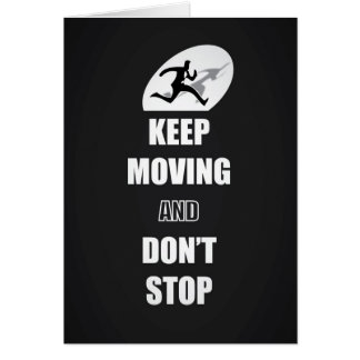 Keep Moving and Don't Stop Quotes (B&W) Card