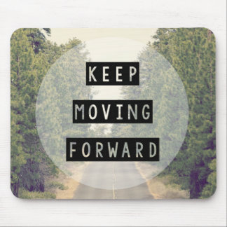 Keep Moving Forward Mouse Pad