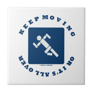 Keep Moving Or It's All Over (Pictogram Sign) Ceramic Tile
