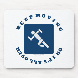 Keep Moving Or It's All Over (Pictogram Sign) Mouse Pad