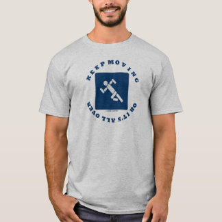 Keep Moving Or It's All Over (Pictogram Sign) T-Shirt