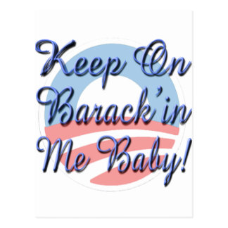 Keep On Barack'in Me Baby Postcard