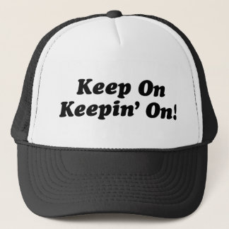Keep On Keepin' On! Trucker Hat