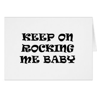 KEEP ON ROCKING ME BABY MUSIC COMMENTS SAYINGS LO CARD