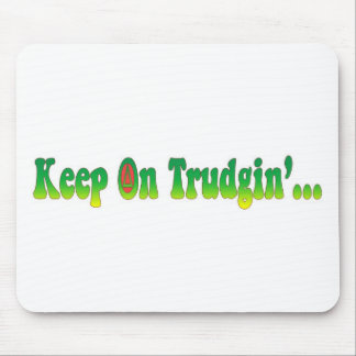 Keep On Trudgin Mouse Pads