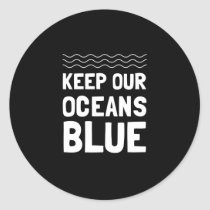 Keep Our Oceans Blue Pollution Environmental Classic Round Sticker